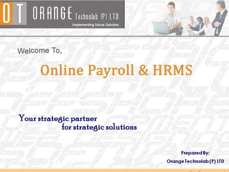 Welcome to Orange Payroll & HRMS Software, a simple and effective solution with highly evolved methodology which addresses an organization's needs more.