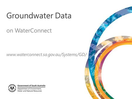 Groundwater Data on WaterConnect www.waterconnect.sa.gov.au/Systems/GD/