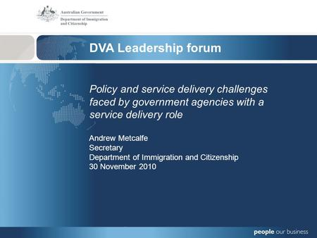 DVA Leadership forum Policy and service delivery challenges faced by government agencies with a service delivery role Andrew Metcalfe Secretary Department.