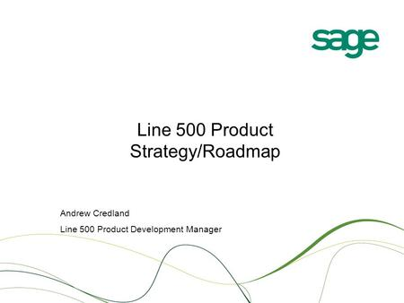 Line 500 Product Strategy/Roadmap Andrew Credland Line 500 Product Development Manager.