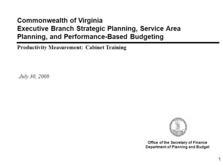 1 Commonwealth of Virginia Executive Branch Strategic Planning, Service Area Planning, and Performance-Based Budgeting Productivity Measurement: Cabinet.