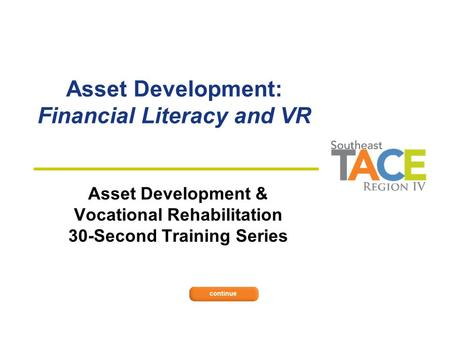 Asset Development: Financial Literacy and VR Asset Development & Vocational Rehabilitation 30-Second Training Series.