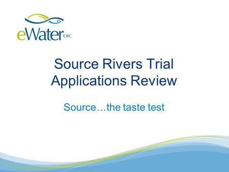 Source…the taste test Source Rivers Trial Applications Review.