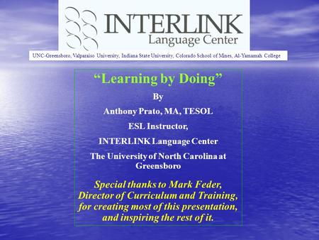 Learning by Doing By Anthony Prato, MA, TESOL ESL Instructor, INTERLINK Language Center The University of North Carolina at Greensboro Special thanks.