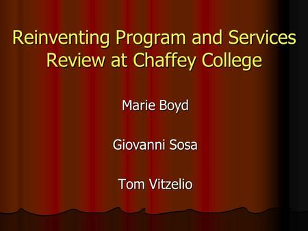 Reinventing Program and Services Review at Chaffey College Marie Boyd Giovanni Sosa Tom Vitzelio.