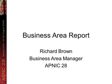 Business Area Report Richard Brown Business Area Manager APNIC 28.
