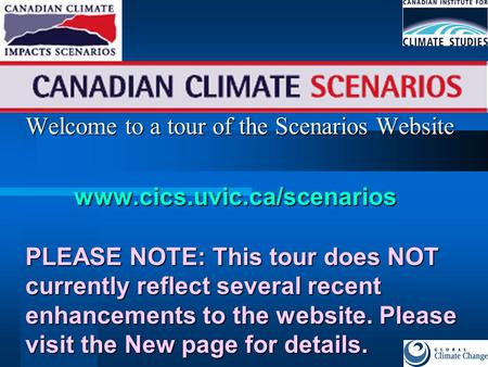 Welcome to a tour of the Scenarios Website www.cics.uvic.ca/scenarios PLEASE NOTE: This tour does NOT currently reflect several recent enhancements to.
