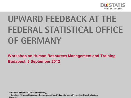 © Federal Statistical Office of Germany, Sections Human Resources Development and Questionnaire Pretesting, Data Collection Methods Upward feedback at.