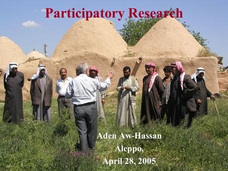 Participatory Research Aden Aw-Hassan Aleppo, April 28, 2005.
