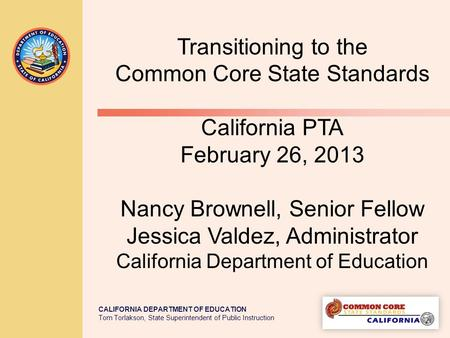 CALIFORNIA DEPARTMENT OF EDUCATION Tom Torlakson, State Superintendent of Public Instruction Transitioning to the Common Core State Standards California.