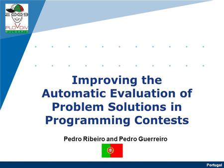 Portugal Improving the Automatic Evaluation of Problem Solutions in Programming Contests Pedro Ribeiro and Pedro Guerreiro.