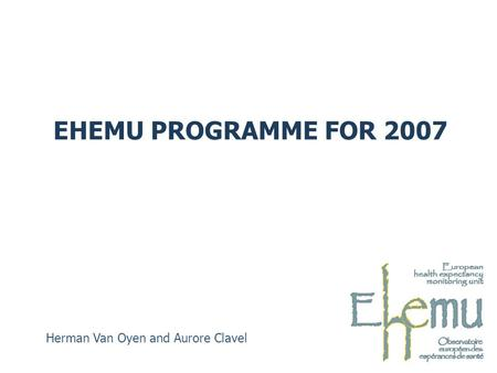 EHEMU PROGRAMME FOR 2007 Herman Van Oyen and Aurore Clavel.