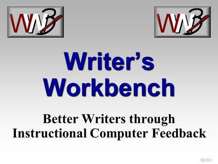 3Q2011 Writers Workbench Better Writers through Instructional Computer Feedback.