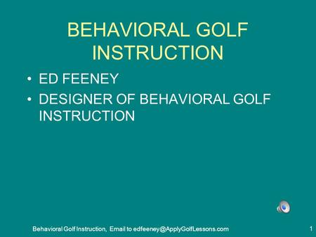 BEHAVIORAL GOLF INSTRUCTION ED FEENEY DESIGNER OF BEHAVIORAL GOLF INSTRUCTION Behavioral Golf Instruction,  to 1.