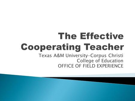 Texas A&M University-Corpus Christi College of Education OFFICE OF FIELD EXPERIENCE.