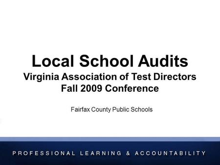 Local School Audits Virginia Association of Test Directors Fall 2009 Conference Fairfax County Public Schools.