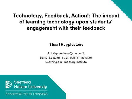 Technology, Feedback, Action!: The impact of learning technology upon students' engagement with their feedback Stuart Hepplestone