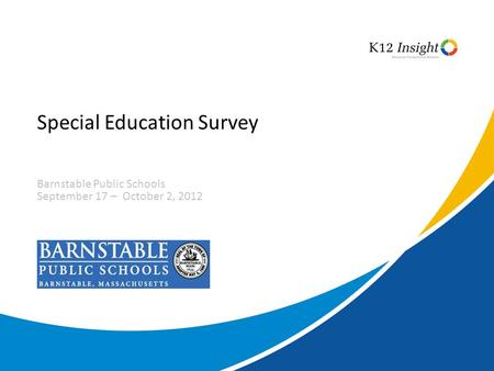 Special Education Survey Barnstable Public Schools September 17 – October 2, 2012.
