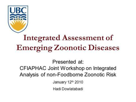 Integrated Assessment of Emerging Zoonotic Diseases Presented at: CFIAPHAC Joint Workshop on Integrated Analysis of non-Foodborne Zoonotic Risk January.
