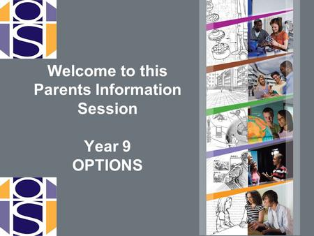Welcome to this Parents Information Session Year 9 OPTIONS.