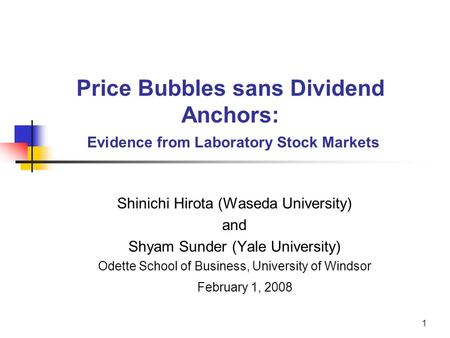 1 Price Bubbles sans Dividend Anchors: Evidence from Laboratory Stock Markets Shinichi Hirota (Waseda University) and Shyam Sunder (Yale University) Odette.