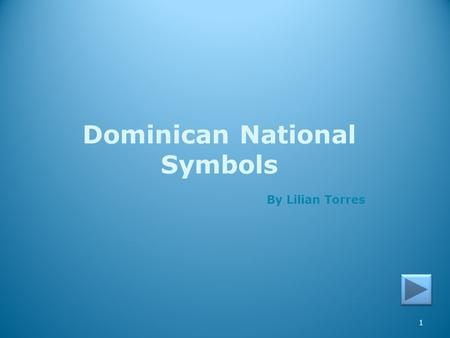 1 Dominican National Symbols By Lilian Torres Intro The Coat of Arms The Coat of Arms National Anthem National Anthem Summary Games The Flag 2 Learner.