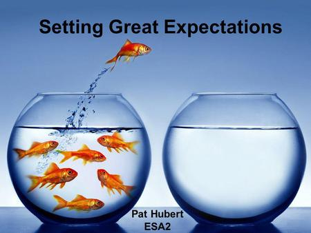Setting Great Expectations Pat Hubert ESA2. Raise your hand if….. You have ever been in a classroom that felt unmanaged You have established rules/expectations.