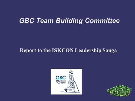 GBC Team Building Committee Report to the ISKCON Leadership Sanga.