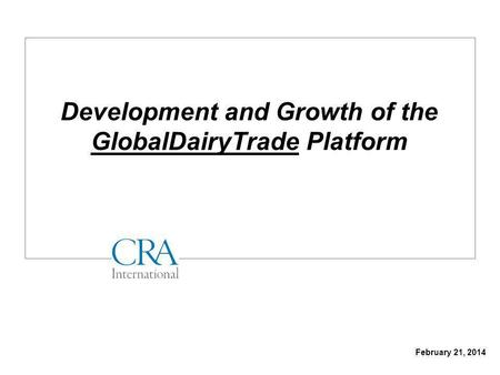 February 21, 2014 Development and Growth of the GlobalDairyTrade Platform.
