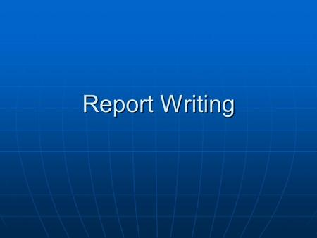 Report Writing. What is a report? A report is a text written to communicate information. Some reports only communicate information, while other reports.