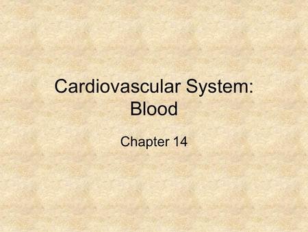 Cardiovascular System: Blood Chapter 14. Cardiovascular System 3 components –Blood, heart, and blood vessels Transports substances to and from body cells.