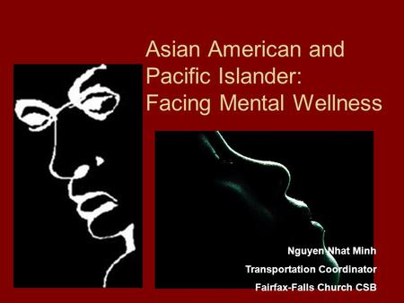 Asian American and Pacific Islander: Facing Mental Wellness Nguyen Nhat Minh Transportation Coordinator Fairfax-Falls Church CSB.