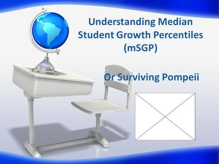 Understanding Median Student Growth Percentiles (mSGP) Or Surviving Pompeii.