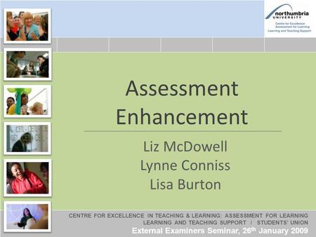 CENTRE FOR EXCELLENCE IN TEACHING & LEARNING: ASSESSMENT FOR LEARNING LEARNING AND TEACHING SUPPORT / STUDENTS UNION External Examiners Seminar, 26 th.