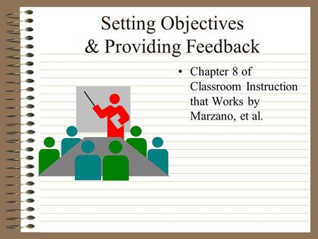 Setting Objectives & Providing Feedback Chapter 8 of Classroom Instruction that Works by Marzano, et al.