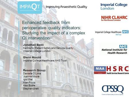 Enhanced feedback from perioperative quality indicators: Studying the impact of a complex QI intervention Jonathan Benn Centre for Patient Safety and Service.