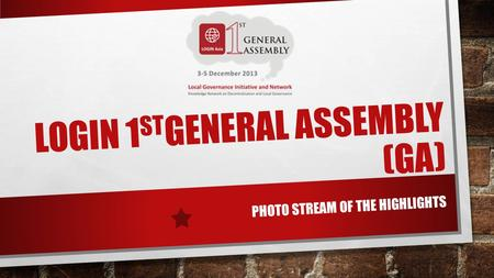 LOGIN 1 ST GENERAL ASSEMBLY (GA) PHOTO STREAM OF THE HIGHLIGHTS.
