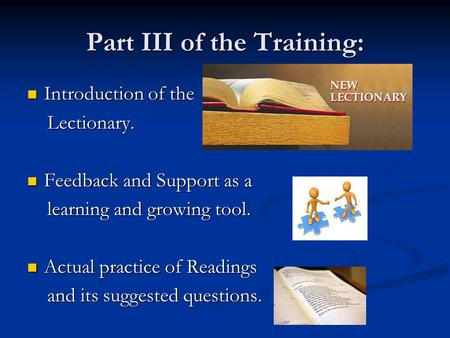 Part III of the Training: Introduction of the Lectionary. Feedback and Support as a learning and growing tool. Actual practice of Readings and its suggested.