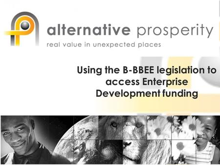 Using the B-BBEE legislation to access Enterprise Development funding.