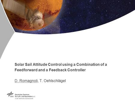 Solar Sail Attitude Control using a Combination of a Feedforward and a Feedback Controller D. Romagnoli, T. Oehlschlägel.