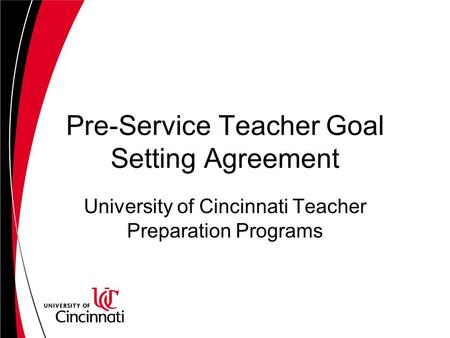 Pre-Service Teacher Goal Setting Agreement University of Cincinnati Teacher Preparation Programs.