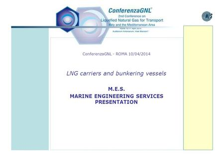 ConferenzaGNL - ROMA 10/04/2014 LNG carriers and bunkering vessels M.E.S. MARINE ENGINEERING SERVICES PRESENTATION.