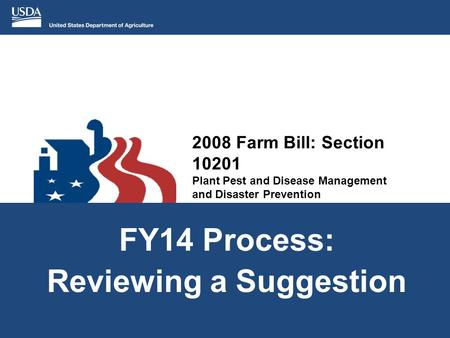 2008 Farm Bill: Section 10201 Plant Pest and Disease Management and Disaster Prevention FY14 Process: Reviewing a Suggestion.
