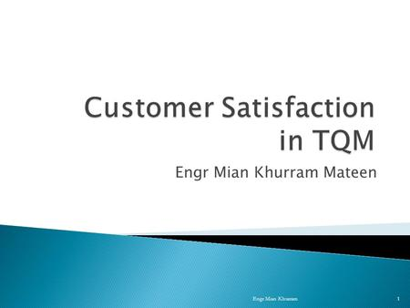 Engr Mian Khurram Mateen Engr Mian Khurram1. The asset of any organization is customer Increase in numbers, buy more, more frequently show a satisfied.