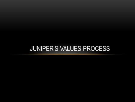 JUNIPER'S VALUES PROCESS. CEO Kevin Johnson, delivering the Juniper program for all vice presidents, discusses how the company renewed its.