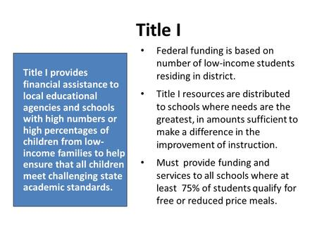 Title I provides financial assistance to local educational agencies and schools with high numbers or high percentages of children from low- income families.