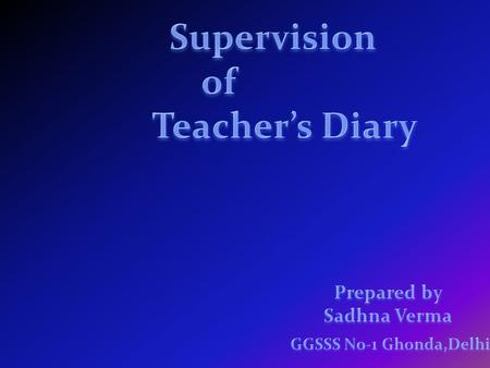 Teacher's Diary is a sort of record of his day-to-day activities. It may show him what he has done, what he is doing and what he plans to do in the future.