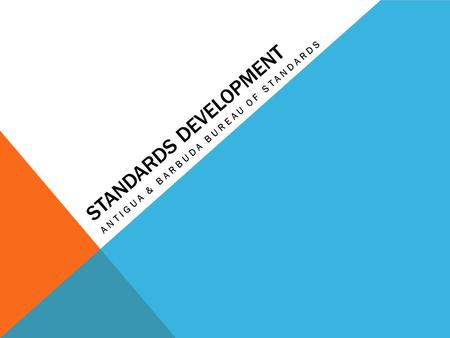 STANDARDS DEVELOPMENT ANTIGUA & BARBUDA BUREAU OF STANDARDS.