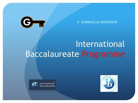 International Baccalaureate Programme. The International Baccalaureate (IB) is a non-profitable organisation, which offers three high quality and challenging.