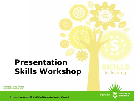 Presentation Skills Workshop Presentation adapted from (university of Leeds)